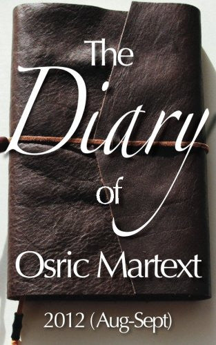 The Diary of Osric Martext 2012 (Aug-Sept) (The Unexpurgated Diaries of  Osric du Rochebaron Martext)