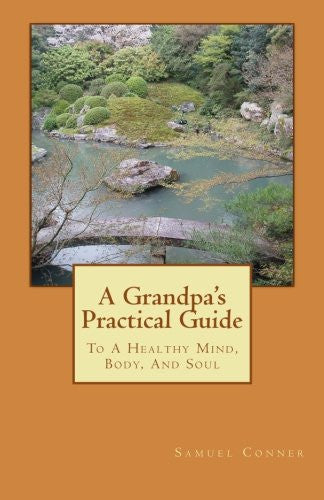 A Grandpa's Practical Guide: To A Healthy Mind, Body, And Soul