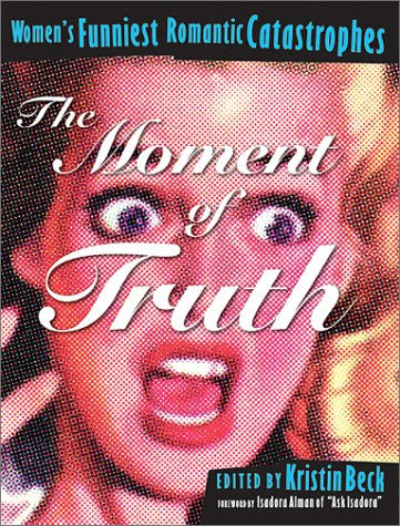The Moment of Truth: Women's Funniest Romantic Catastrophes (Live Girls)