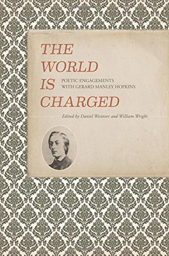 World is Charged: Poetic Engagements with Gerard Manley Hopkins (Clemson University Press)