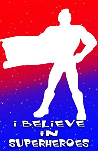 I Believe In Superheroes: Writing Journal