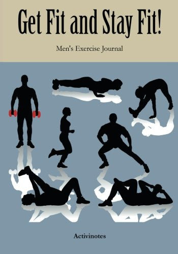 Get Fit and Stay Fit! Men's Exercise Journal