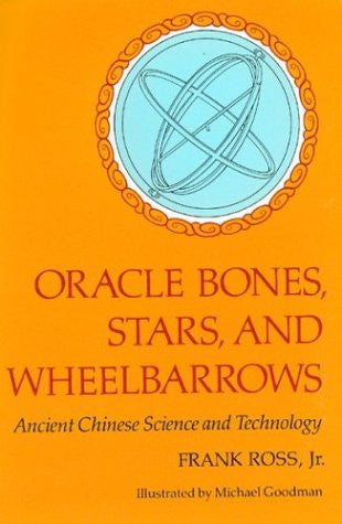 Oracle Bones, Stars, and Wheelbarrows: Ancient Chinese Science and Technology