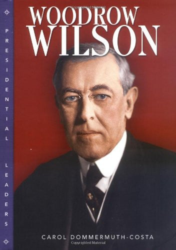 Woodrow Wilson (Presidential Leaders)