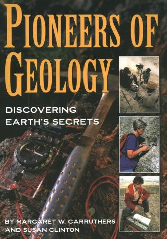 Pioneers of Geology : Discovering Earth's Secrets (Lives in Science)
