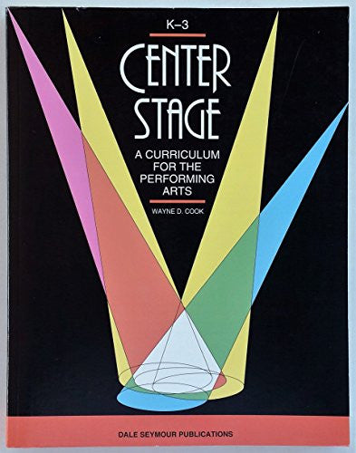 Center Stage: a Curriculum for the performing Arts - K-3