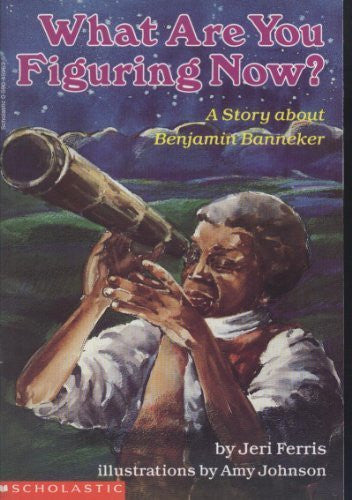 What Are You Figuring Now: A Story of Benjamin Banneker
