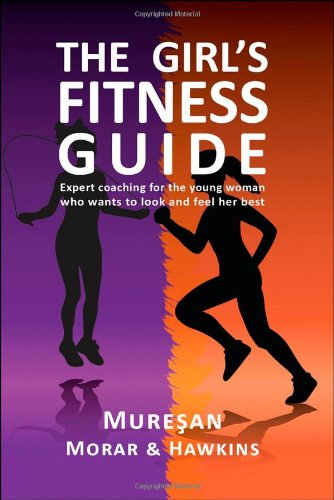 The Girl's Fitness Guide: Expert Coaching for the Young Woman Who Wants to Look and Feel Her Best