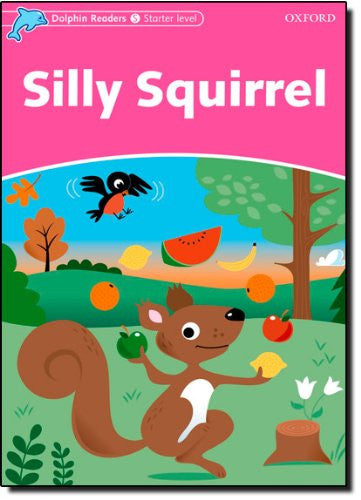 Dolphin Readers: Starter Level: 175-Word Vocabulary Silly Squirrel