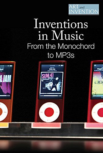 Inventions in Music: From the Monochord to Mp3s (Art and Invention)