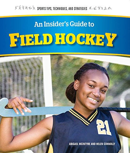 An Insider's Guide to Field Hockey (Sports Tips, Techniques, and Strategies)