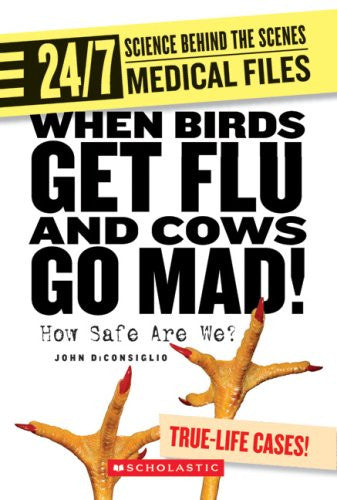 When Birds Get Flu and Cows Go Mad!: How Safe Are We? (24/7: Science Behind the Scenes: Medical Files)