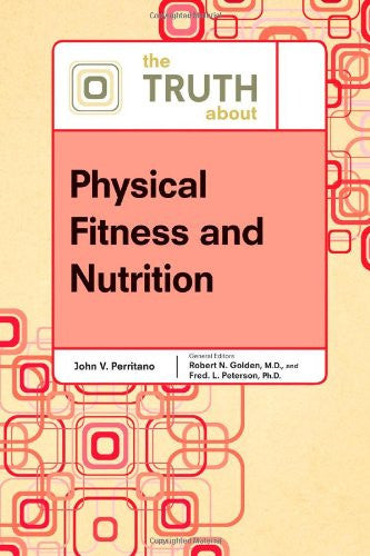 The Truth about Physical Fitness and Nutrition (Truth about (Facts on File))