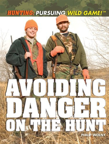 Avoiding Danger on the Hunt (Hunting: Pursuing Wild Game! (Library))
