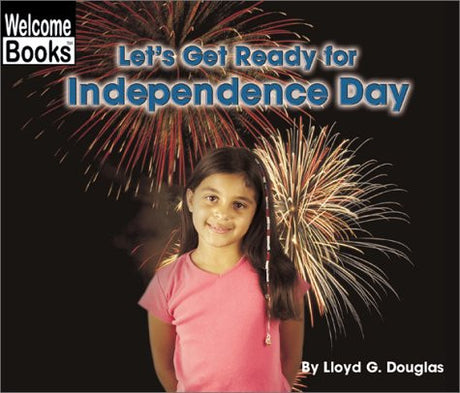 Let's Get Ready for Independence Day (Welcome Books: Celebrations)