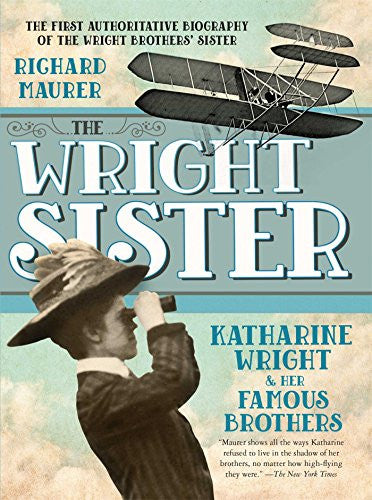 The Wright Sister: Katherine Wright and her Famous Brothers (Single Titles)