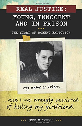 Real Justice: Young, Innocent and In Prison: The story of Robert Baltovich (Lorimer Real Justice)