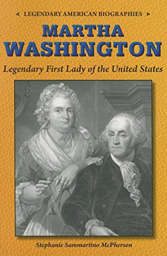 Martha Washington: Legendary First Lady of the United States (Legendary American Biographies)
