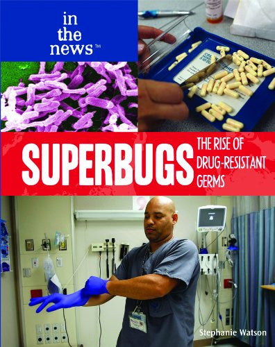 Superbugs: The Rise of Drug-Resistant Germs (In the News (Library))
