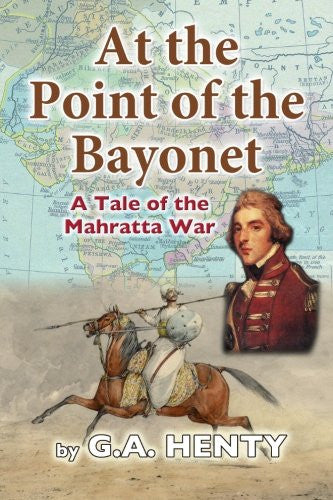 At the Point of the Bayonet: A Tale of the Mahratta War
