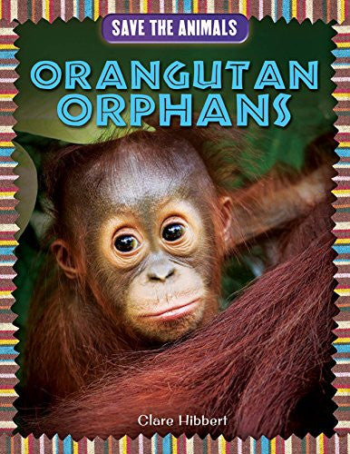 Orangutan Orphans (Save the Animals)