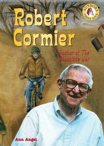 Robert Cormier: Author of the Chocolate War (Authors Teens Love)