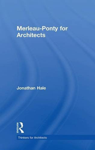 Merleau-Ponty for Architects (Thinkers for Architects)