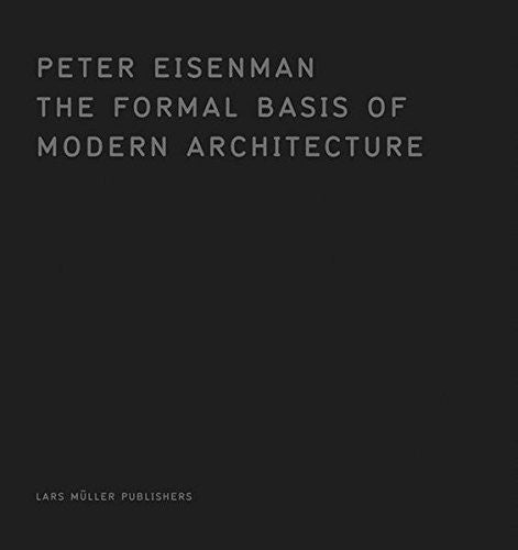 The Formal Basis of Modern Architecture: Dissertation 1963, Facsimile