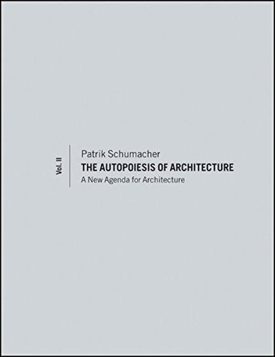 The Autopoiesis of Architecture, Volume II: A New Agenda for Architecture