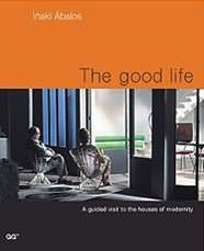 The Good Life: A Guided Visit to the Houses of Modernity (English and Spanish Edition)