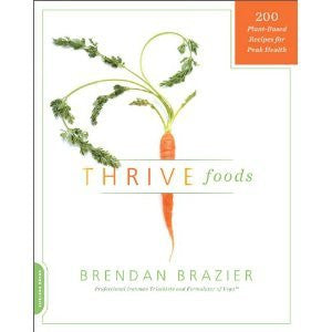Thrive Foods: 200 Plant-based Recipes for Peak Health [Paperback] Brendan Brazier