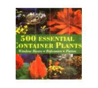 500 Essential Container Plants: Window Boxes, Balconies, Patios