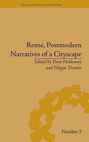 Rome, Postmodern Narratives of a Cityscape (Warwick Series in the Humanities)