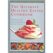 The Ultimate Healthy Eating Cookbook: Over 400 Delicious No Fat, Low Fat and Low Cholesterol Recipes for Every Occasion