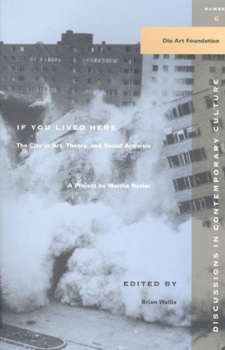 If You Lived Here: The City in Art, Theory, and Social Activism : A Project by Martha Rosier (Discussions in Contemporary Culture) by Martha Rosler published by New Press, The (1998) Paperback