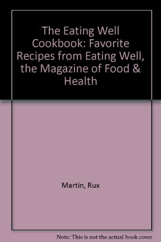 The Eating Well Cookbook: Favorite Recipes from Eating Well, the Magazine of Food & Health