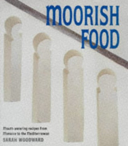 Moorish Food: Mouthwatering Recipes from Morocco and the Mediterranean