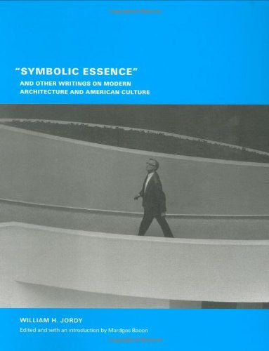 """Symbolic Essence"" and Other Writings on Modern Architecture and American Culture (Buell Center/Columbia Book of Archite)"
