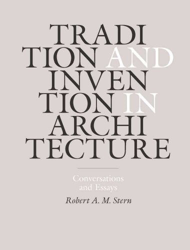 Tradition and Invention in Architecture: Conversations and Essays
