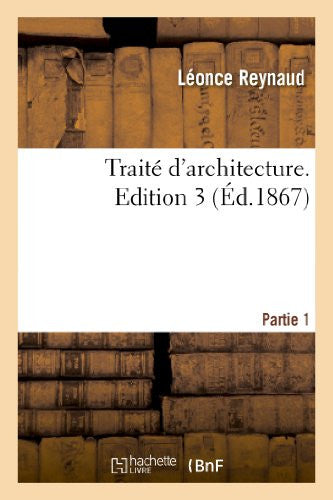 Traite D'Architecture. Edition 3, Partie 1 (Arts) (French Edition)