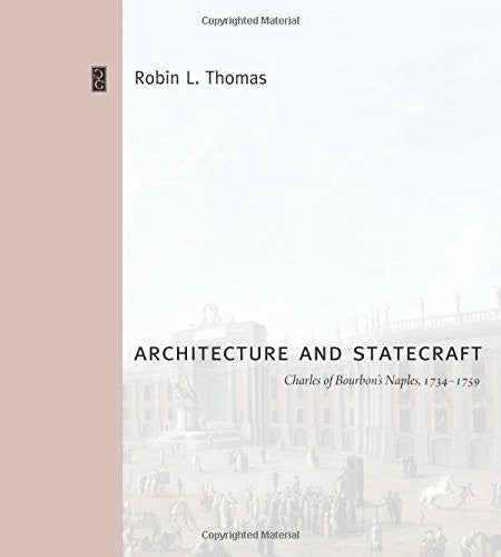 Architecture and Statecraft: Charles of Bourbon's Naples, 1734-1759 (Buildings, Landscapes, and Societies)