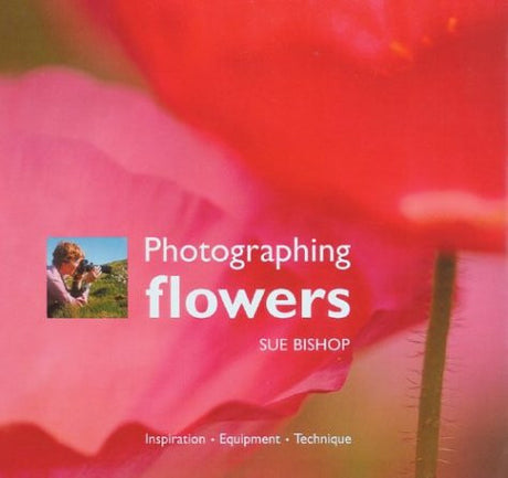 Photographing Flowers: Inspiration  Equipment  Technique