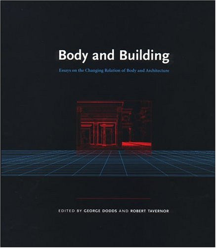 Body and Building: Essays on the Changing Relation of Body and Architecture (MIT Press)