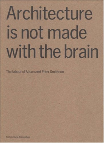 Architecture Is Not Made With the Brain: The Labour of Alison And Peter Smithson