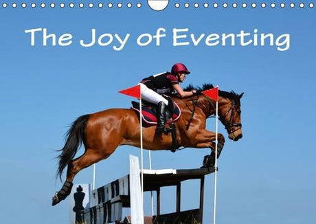 The Joy of Eventing 2017: Photo Impressions of Eventing - the Equestrian Triathlon Combining Three Different Disciplines in One Competition: Dressage, Cross Country and Show Jumping. (Calvendo Sports)