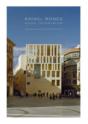 Rafael Moneo: Building, Teaching, Writing