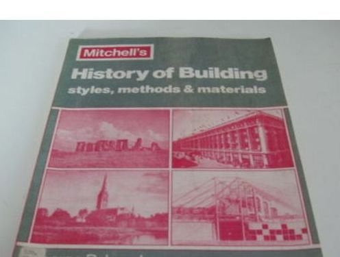 History of Building: Styles, Methods, and Materials (Mitchell's Building Series)