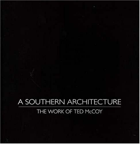 A Southern Architecture: The Work of Ted McCoy