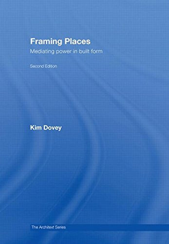 Framing Places: Mediating Power in Built Form (Architext)
