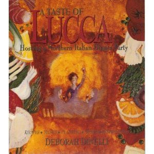 A Taste of Lucca: Hosting a Northern Italian Dinner Party- Recipes / Menus / Planning / Wines / Entertaining, 2nd Edition